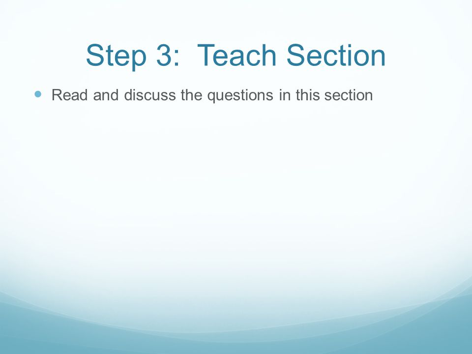 Step 3: Teach Section Read and discuss the questions in this section