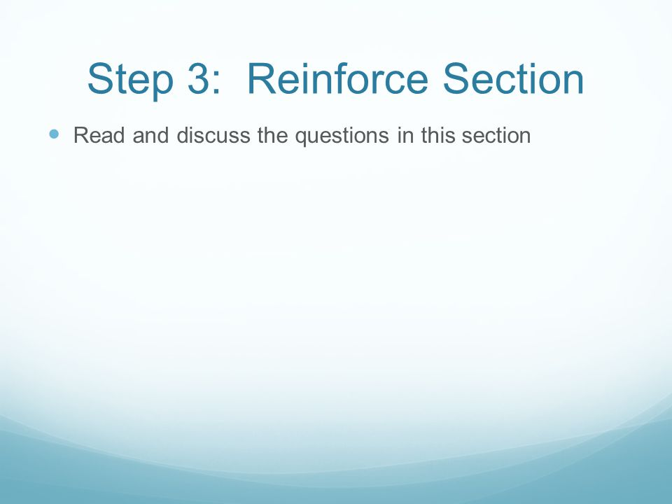 Step 3: Reinforce Section Read and discuss the questions in this section