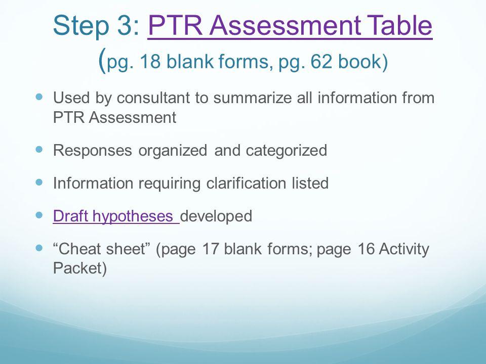 Step 3: PTR Assessment Table ( pg. 18 blank forms, pg.