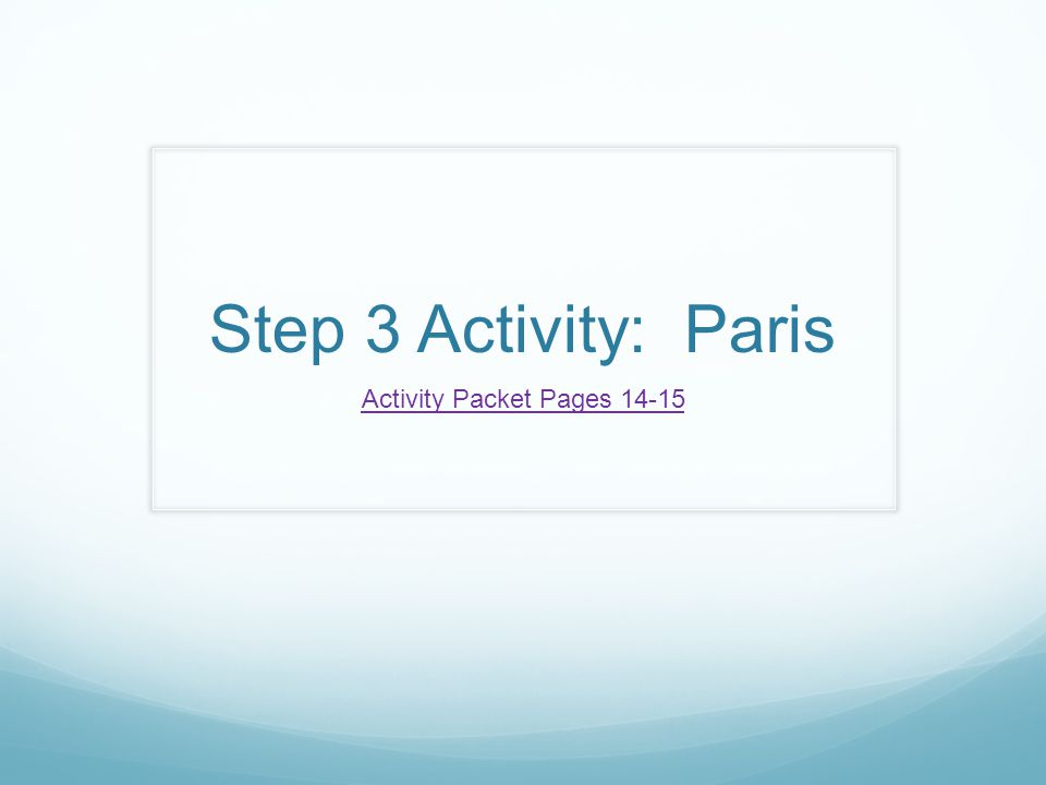 Step 3 Activity: Paris Activity Packet Pages 14-15