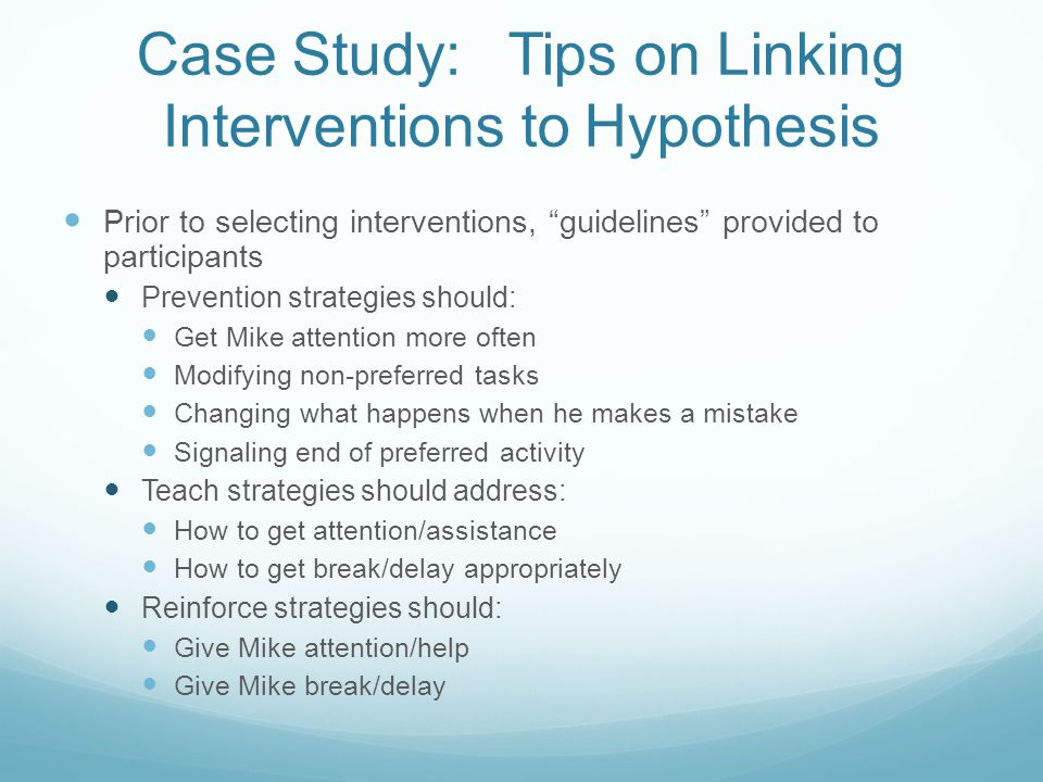 "Case Study: Tips on Linking Interventions to Hypothesis Prior to selecting interventions, ""guidelines"" provided to participants Prevention strategies"