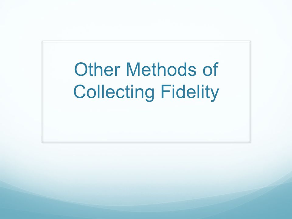 Other Methods of Collecting Fidelity