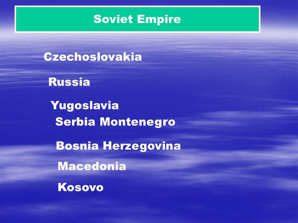 Soviet Empire Czechoslovakia Bosnia Herzegovina Russia Yugoslavia Serbia Montenegro Macedonia Kosovo