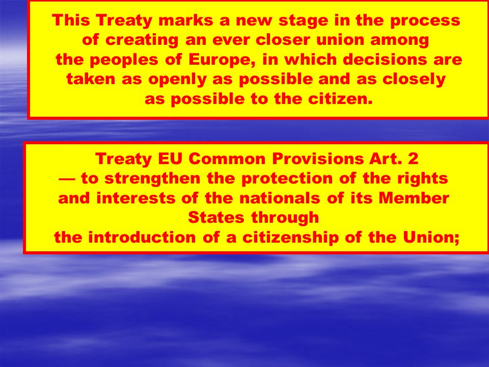 This Treaty marks a new stage in the process of creating an ever closer union among the peoples of Europe, in which decisions are taken as openly as possible and as closely as possible to the citizen.