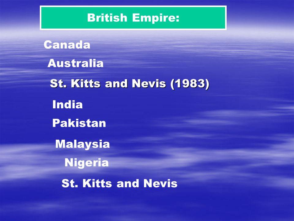 British Empire: Canada Australia India Pakistan Nigeria Malaysia St.