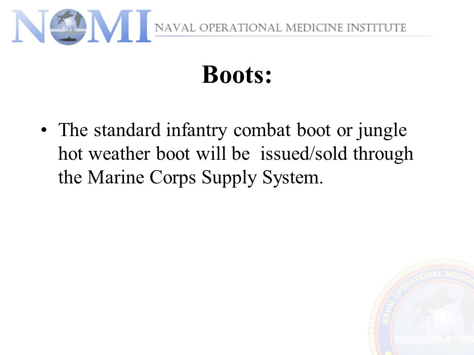 Boots: The standard infantry combat boot or jungle hot weather boot will be issued/sold through the Marine Corps Supply System.