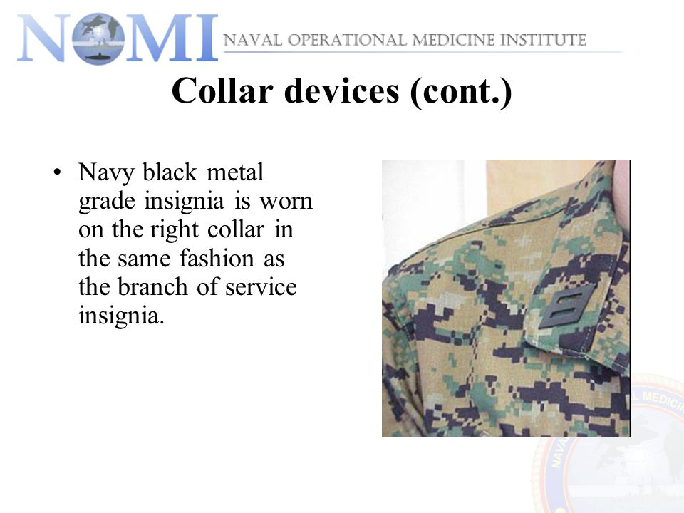 Collar devices (cont.) Navy black metal grade insignia is worn on the right collar in the same fashion as the branch of service insignia.