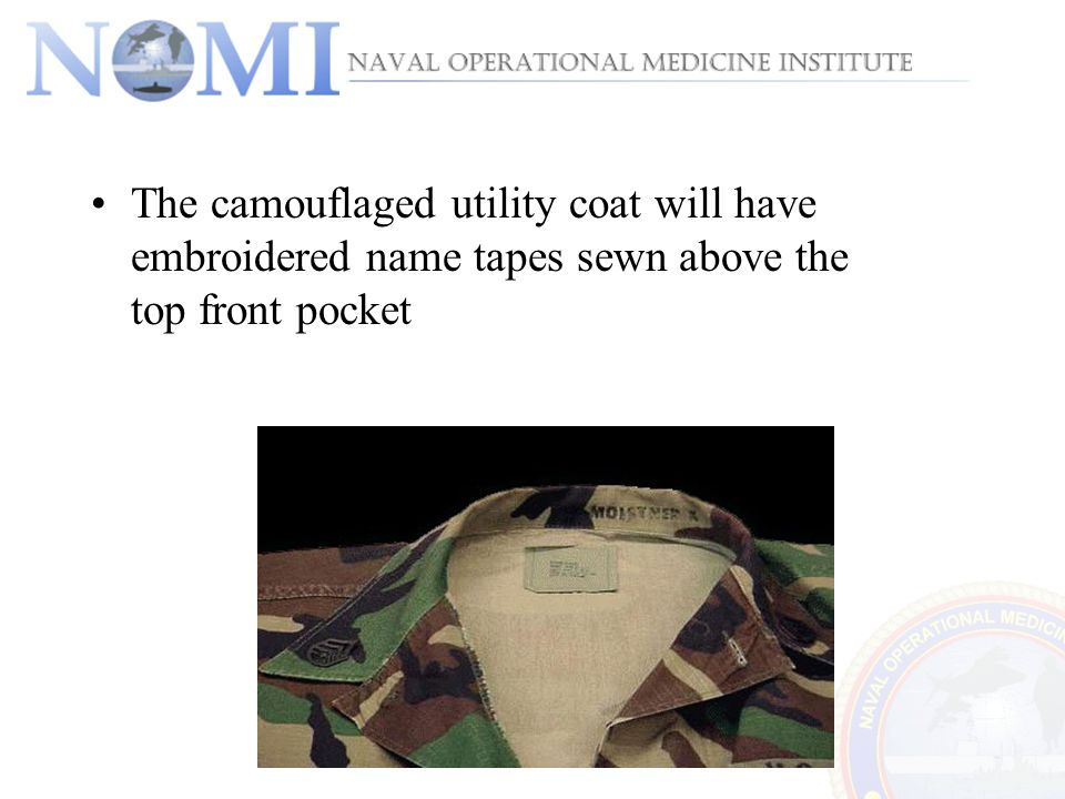 The camouflaged utility coat will have embroidered name tapes sewn above the top front pocket