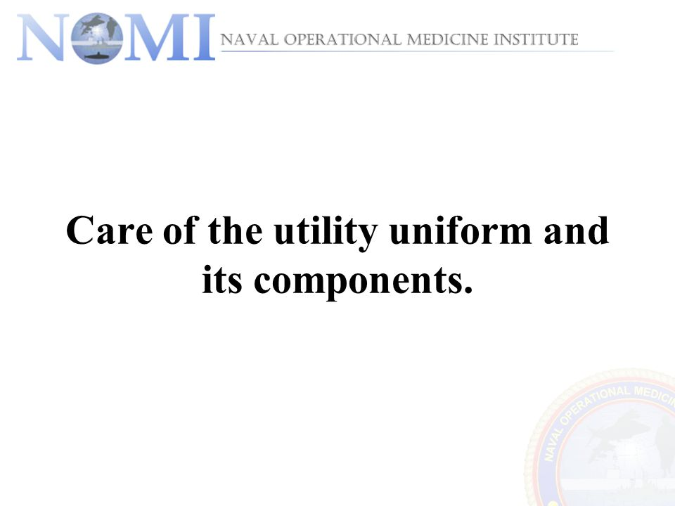 Care of the utility uniform and its components.