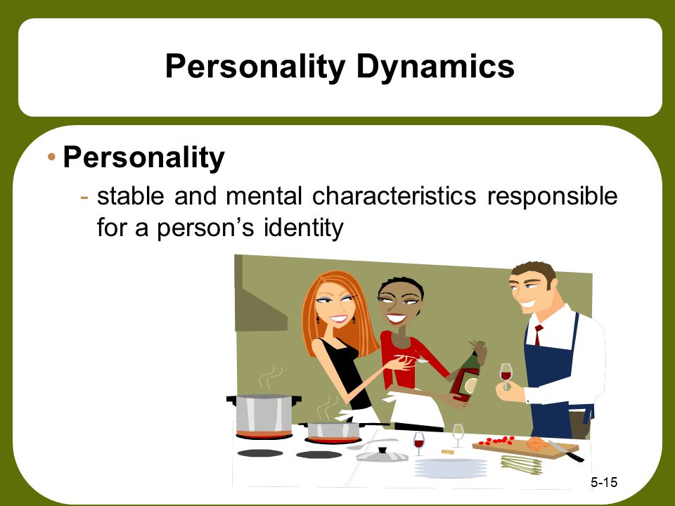Personality Dynamics Personality -stable and mental characteristics responsible for a person's identity 5-15