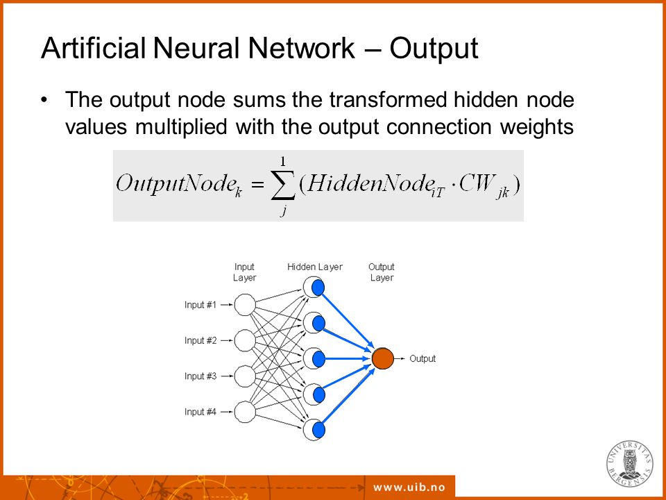 Artificial Neural Network – Output The output node sums the transformed hidden node values multiplied with the output connection weights