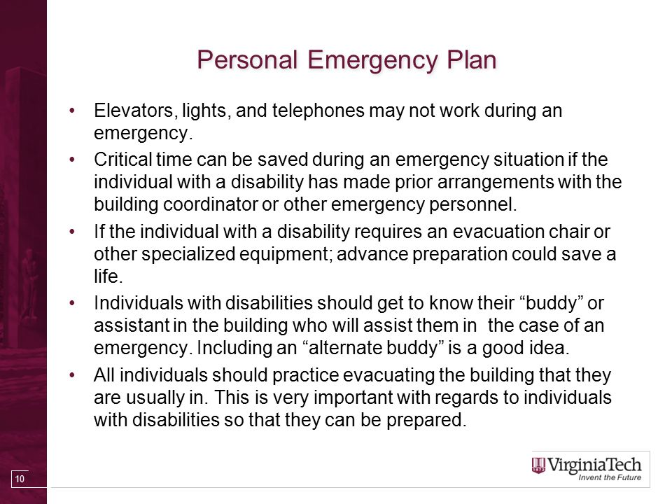 Personal Emergency Plan Elevators, lights, and telephones may not work during an emergency.