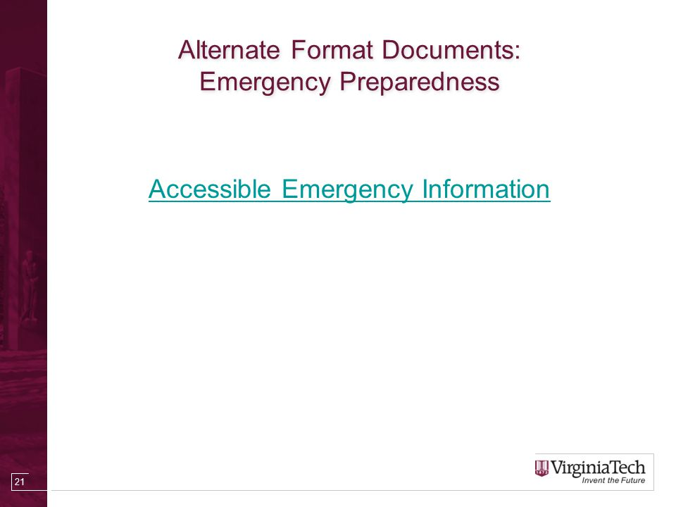 Alternate Format Documents: Emergency Preparedness Accessible Emergency Information 21