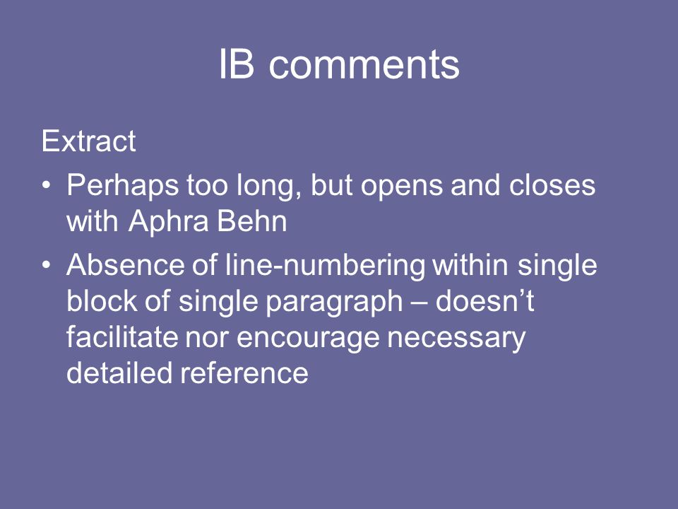 IB comments Extract Perhaps too long, but opens and closes with Aphra Behn Absence of line-numbering within single block of single paragraph – doesn't facilitate nor encourage necessary detailed reference