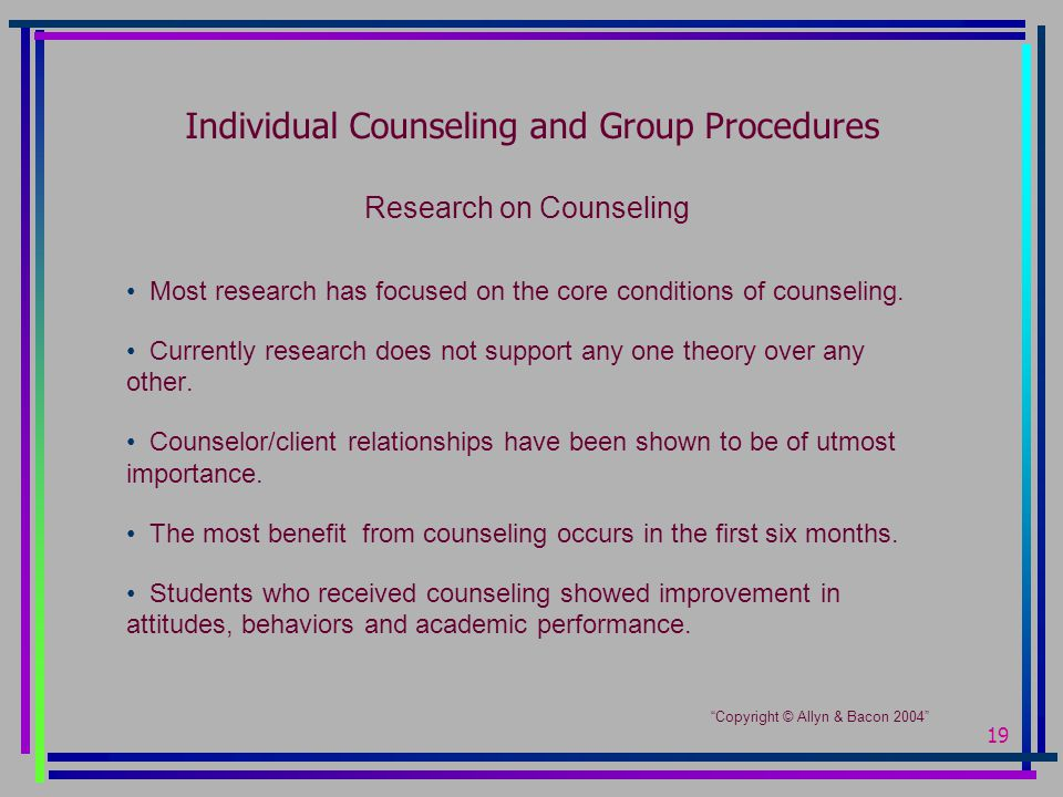 19 Individual Counseling and Group Procedures Research on Counseling Most research has focused on the core conditions of counseling.