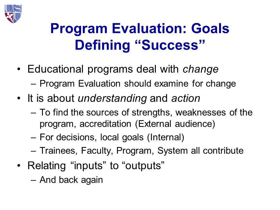 Examples of Goal Questions I would be happy if I knew: is there consistency of evaluation across medical student clerkship training sites? I would like to know: has reducing resident work hours affected student education?