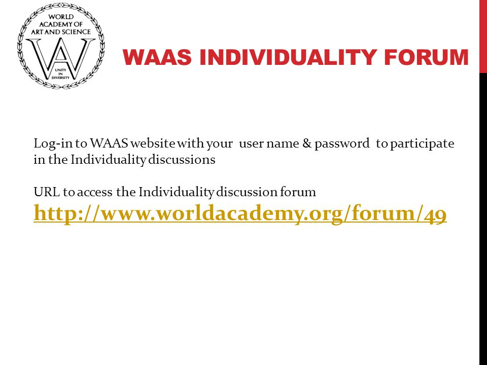 WAAS INDIVIDUALITY FORUM Log-in to WAAS website with your user name & password to participate in the Individuality discussions URL to access the Indiv