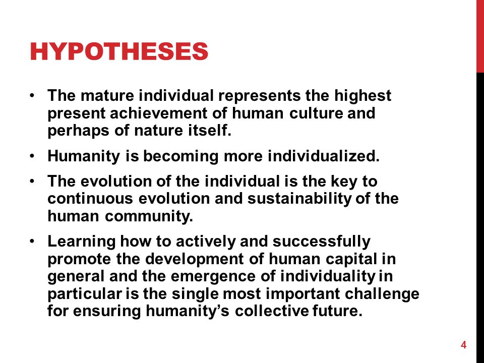 HYPOTHESES The mature individual represents the highest present achievement of human culture and perhaps of nature itself. Humanity is becoming more i