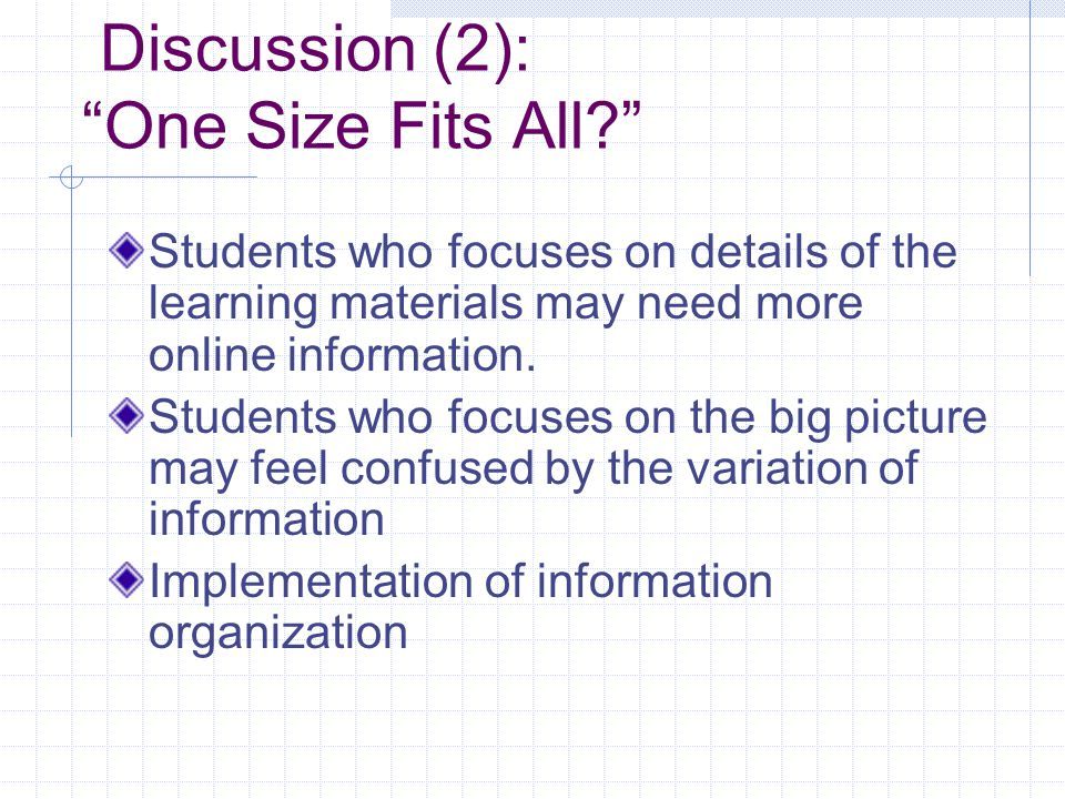 "Discussion (2): ""One Size Fits All?"" Students who focuses on details of the learning materials may need more online information. Students who focuses"