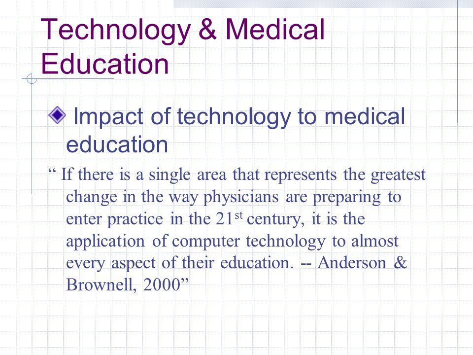 "Technology & Medical Education Impact of technology to medical education "" If there is a single area that represents the greatest change in the way ph"