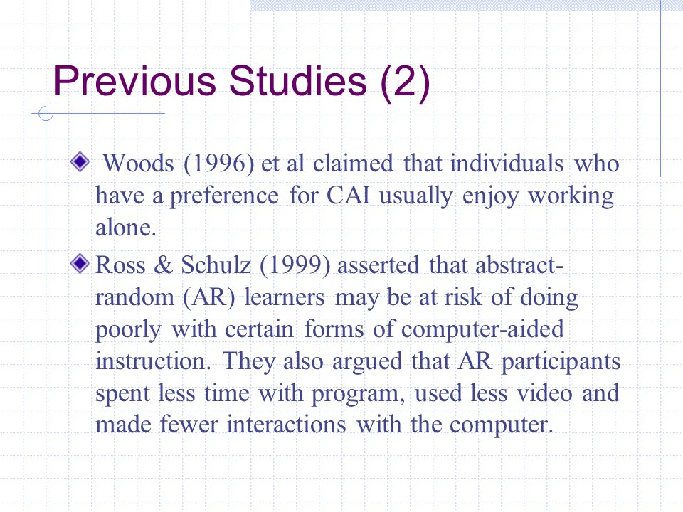 Previous Studies (2) Woods (1996) et al claimed that individuals who have a preference for CAI usually enjoy working alone.