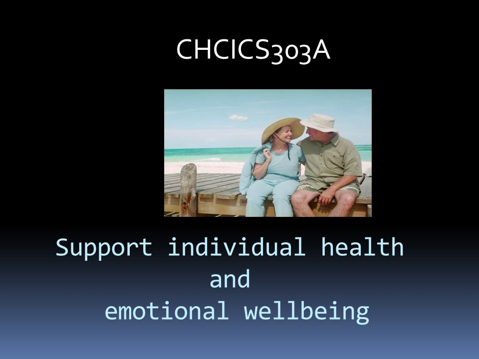 Support individual health and emotional wellbeing CHCICS303A