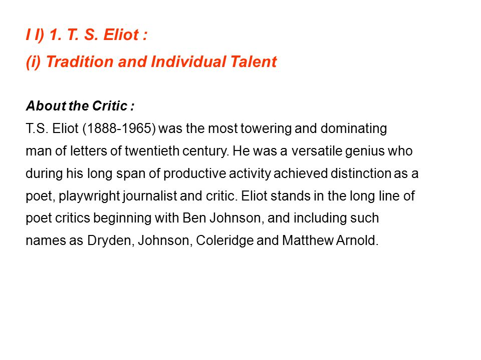 I I) 1. T. S. Eliot : (i) Tradition and Individual Talent About the Critic : T.S.