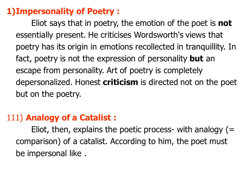1)Impersonality of Poetry : Eliot says that in poetry, the emotion of the poet is not essentially present.
