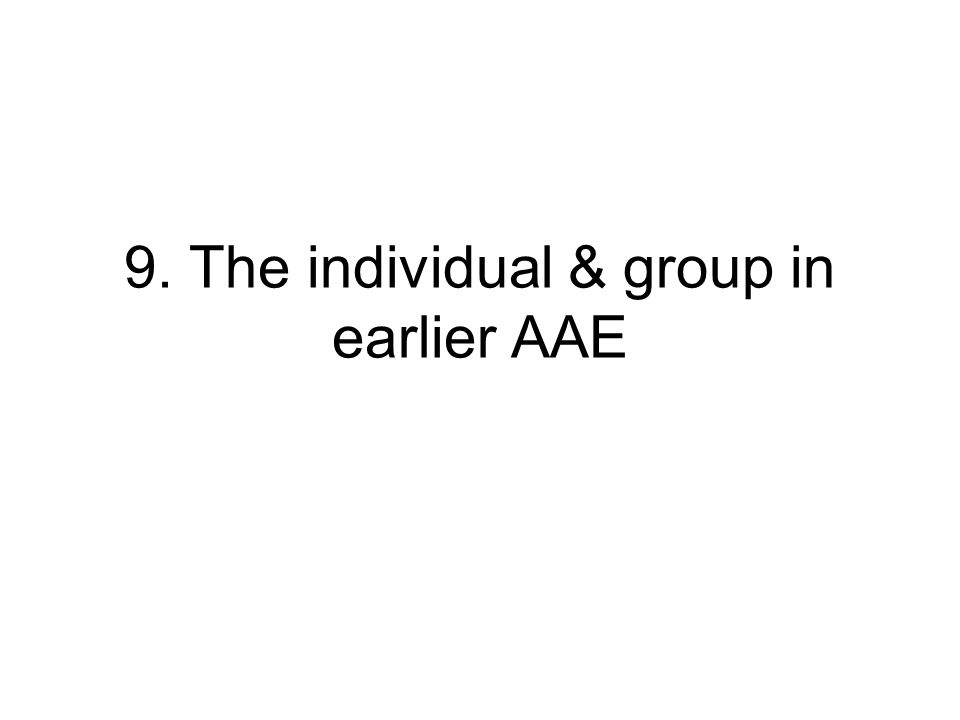 9. The individual & group in earlier AAE