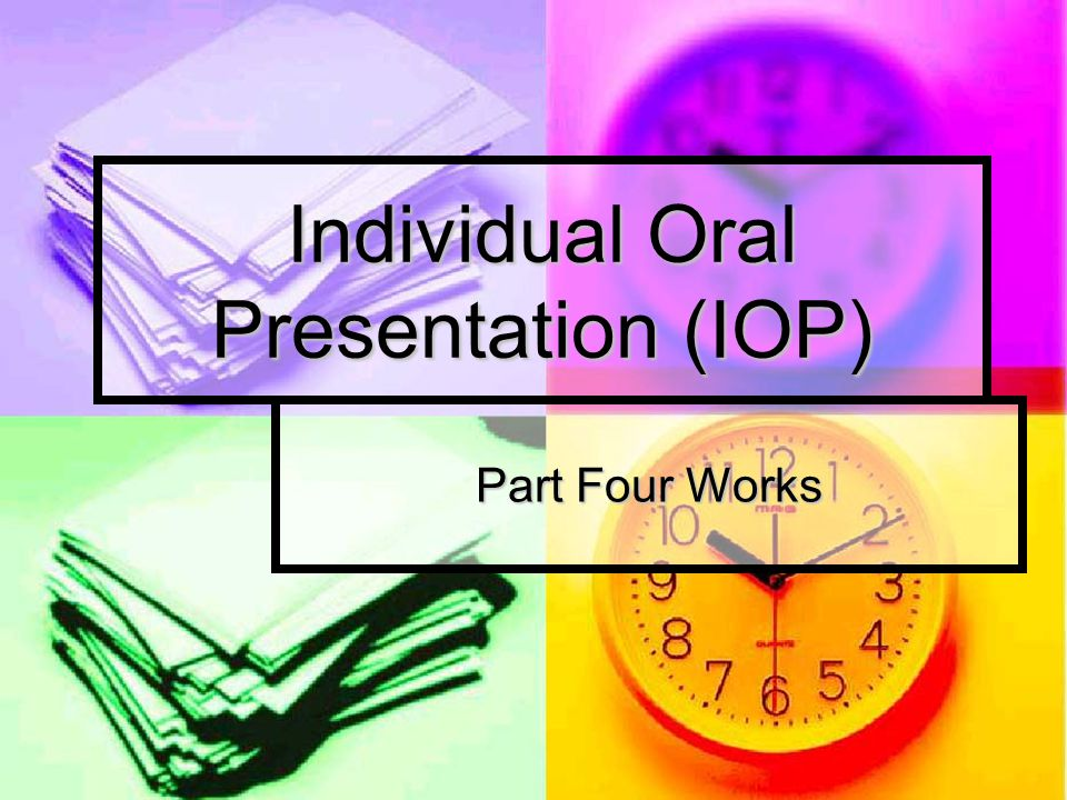 Individual Oral Presentation (IOP) Part Four Works