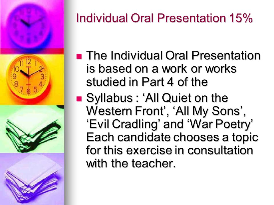 Individual Oral Presentation 15% The Individual Oral Presentation is based on a work or works studied in Part 4 of the The Individual Oral Presentatio