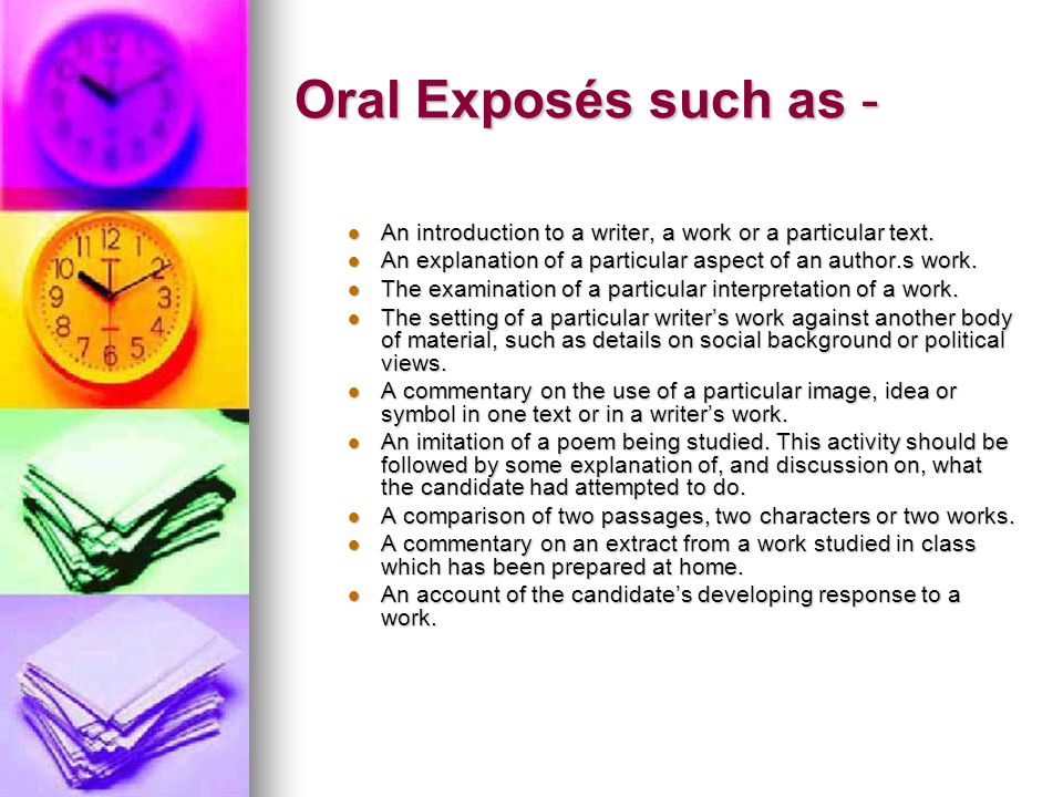 Oral Exposés such as - An introduction to a writer, a work or a particular text. An introduction to a writer, a work or a particular text. An explanat