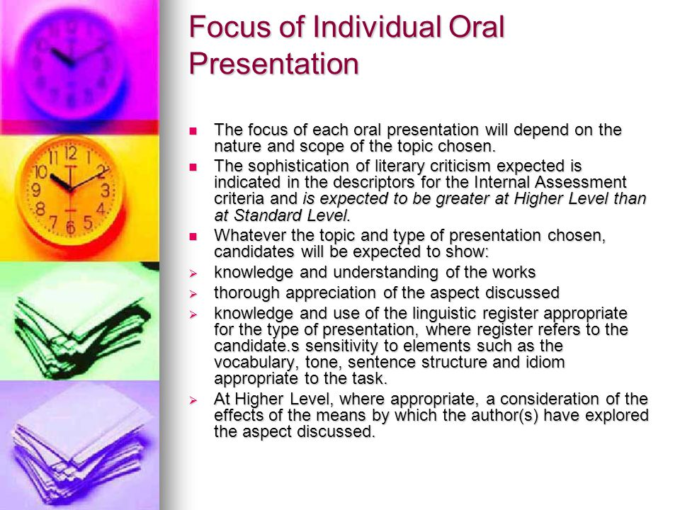 Structure of Individual Oral Presentation The structure of each oral presentation depends largely on the type of activity selected for the topic.