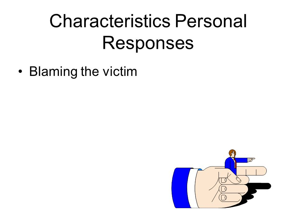 Characteristics Personal Responses Blaming the victim