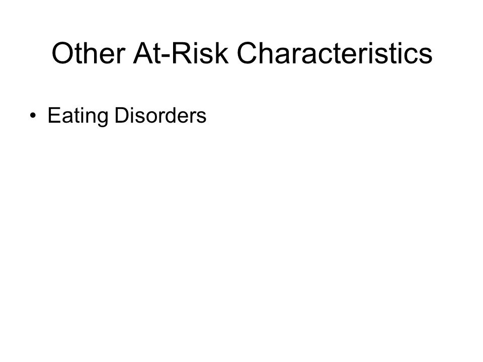 Other At-Risk Characteristics Eating Disorders