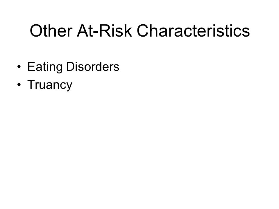 Other At-Risk Characteristics Eating Disorders Truancy