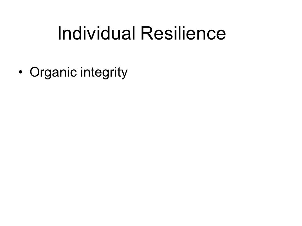 Individual Resilience Organic integrity