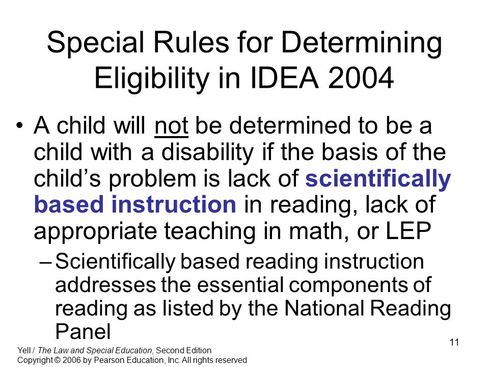 11 Special Rules for Determining Eligibility in IDEA 2004 A child will not be determined to be a child with a disability if the basis of the child's p