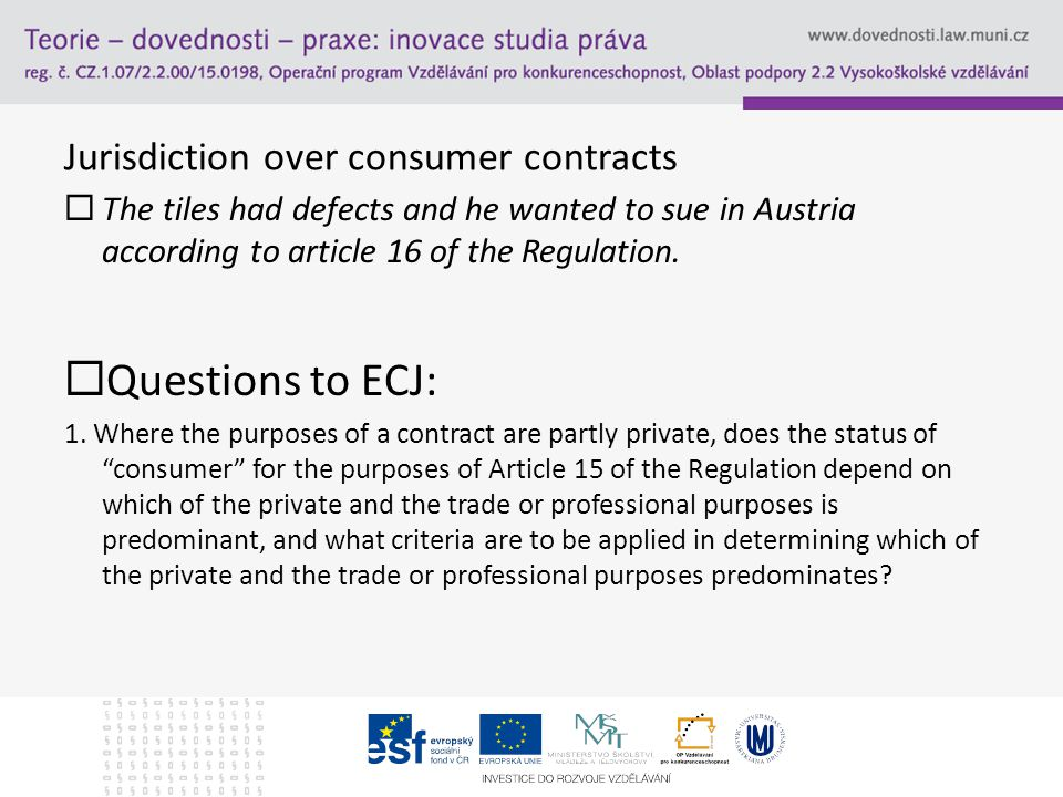 Jurisdiction over consumer contracts  The tiles had defects and he wanted to sue in Austria according to article 16 of the Regulation.