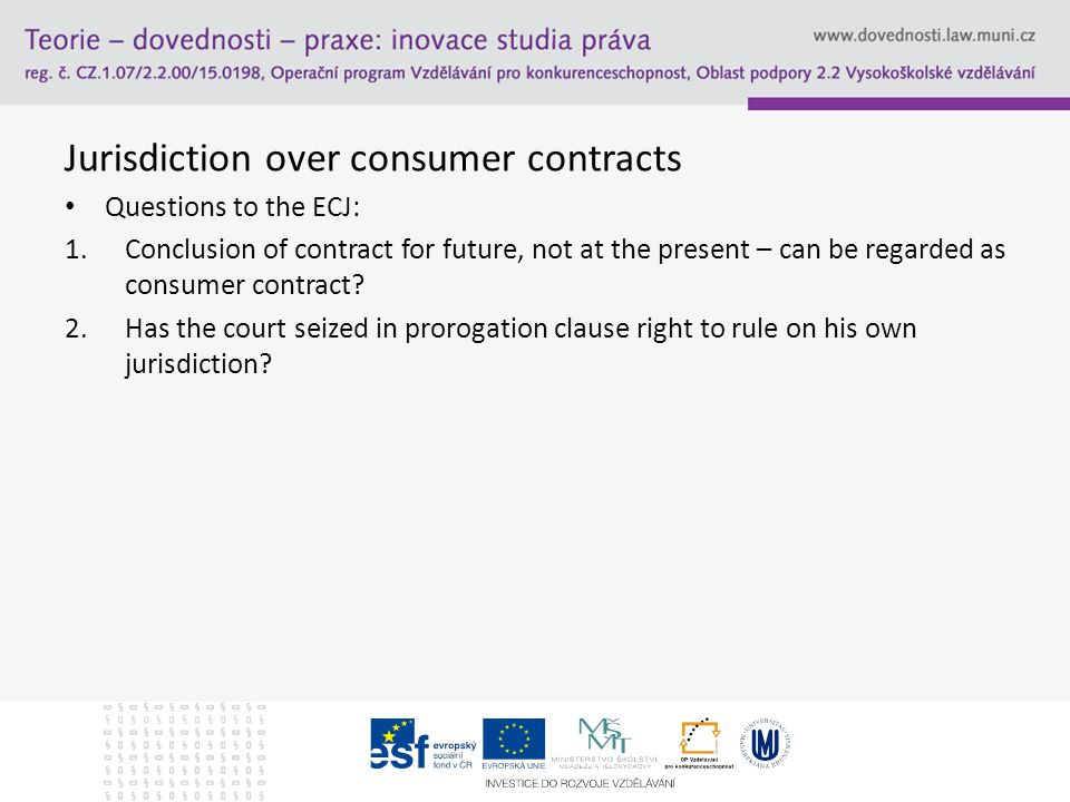 Jurisdiction over consumer contracts Questions to the ECJ: 1.Conclusion of contract for future, not at the present – can be regarded as consumer contract.