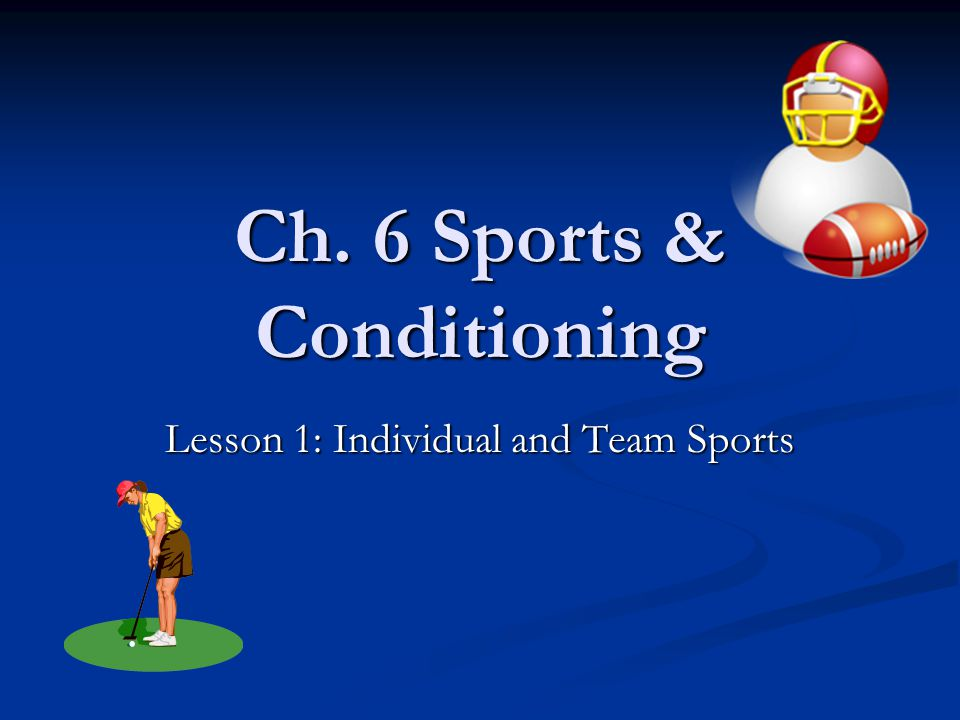 Ch. 6 Sports & Conditioning Lesson 1: Individual and Team Sports