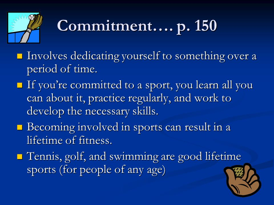 Commitment…. p. 150 Involves dedicating yourself to something over a period of time. Involves dedicating yourself to something over a period of time.