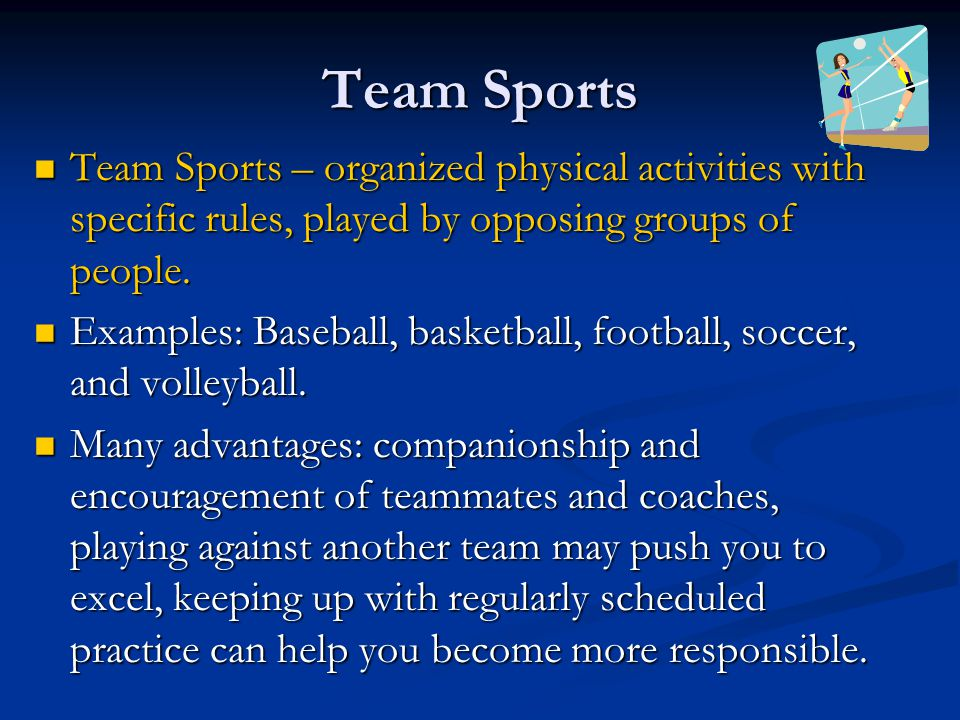Team Sports Team Sports – organized physical activities with specific rules, played by opposing groups of people. Team Sports – organized physical act