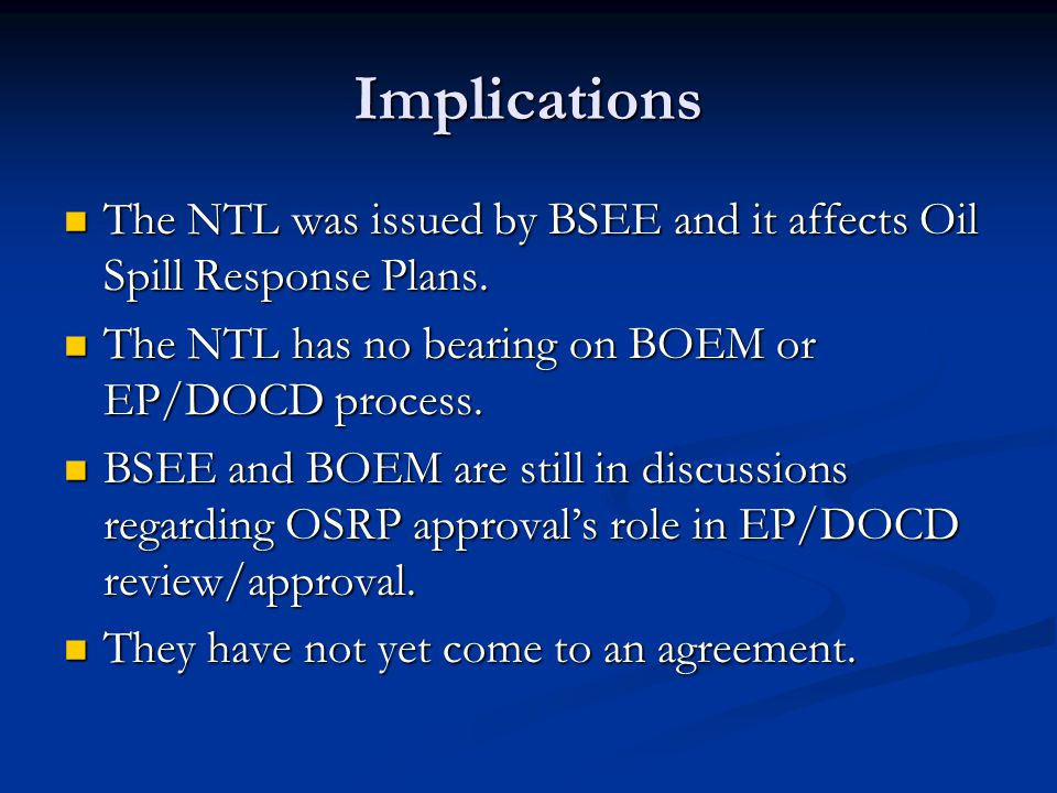 Implications The NTL was issued by BSEE and it affects Oil Spill Response Plans. The NTL was issued by BSEE and it affects Oil Spill Response Plans. T