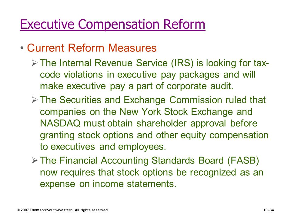 © 2007 Thomson/South-Western. All rights reserved.10–34 Executive Compensation Reform Current Reform Measures  The Internal Revenue Service (IRS) is