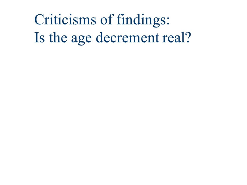 Criticisms of findings: Is the age decrement real?