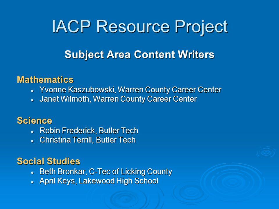 IACP Resource Project Subject Area Content Writers Mathematics Yvonne Kaszubowski, Warren County Career Center Yvonne Kaszubowski, Warren County Caree