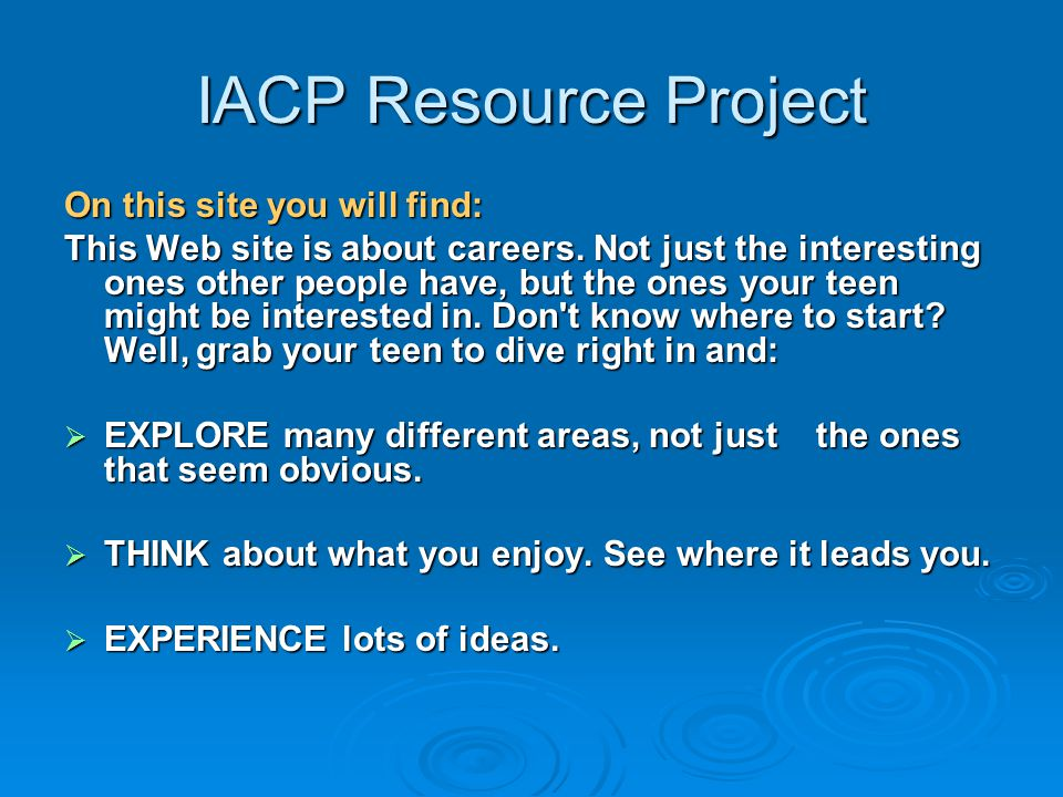 IACP Resource Project On this site you will find: This Web site is about careers. Not just the interesting ones other people have, but the ones your t