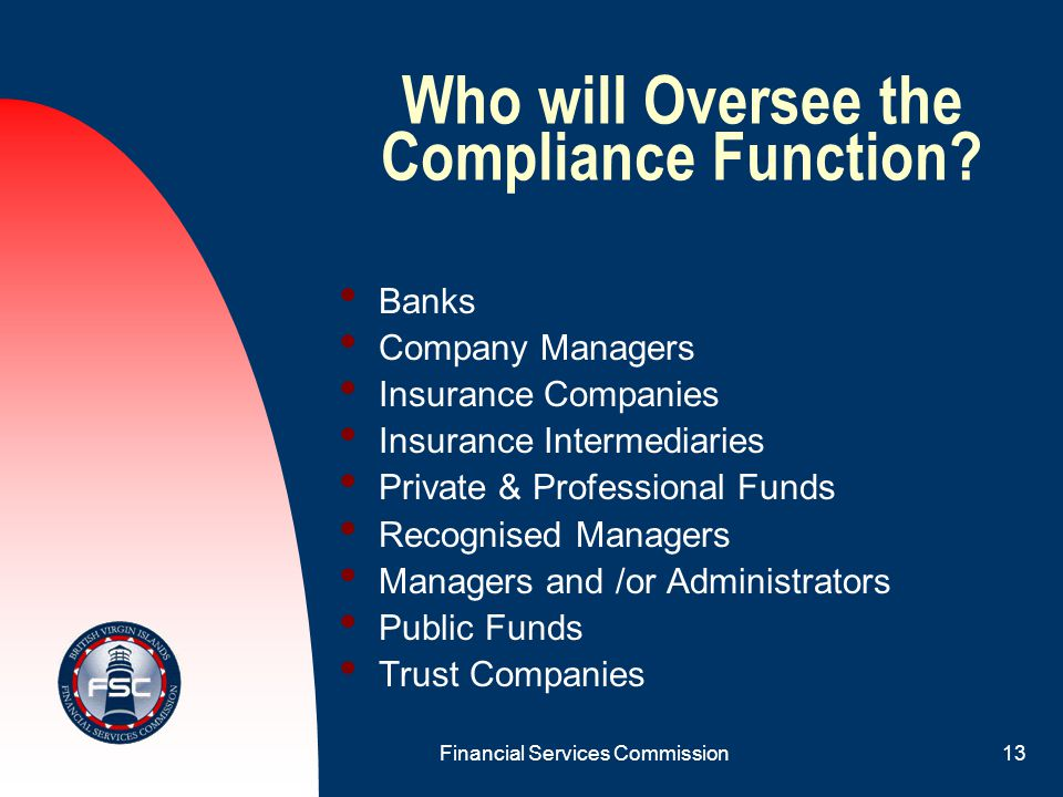 Financial Services Commission12 New S.34(8) FSCA Person appointed to serve as Compliance Officer under the AML Code of Practice may be appointed to oversee the Licensee's compliance function