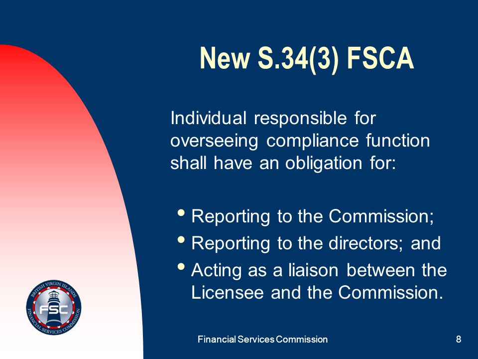Financial Services Commission7 New S.34(2) FSCA Licensee shall establish and maintain a compliance procedures manual complying with the requirements specified in Regulatory Code